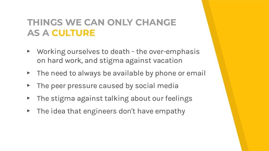 THINGS WE CAN ONLY CHANGE AS A CULTURE ▸ Workin...