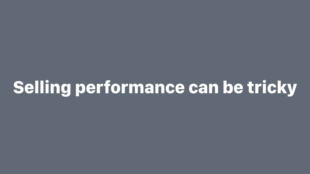 Selling performance can be tricky