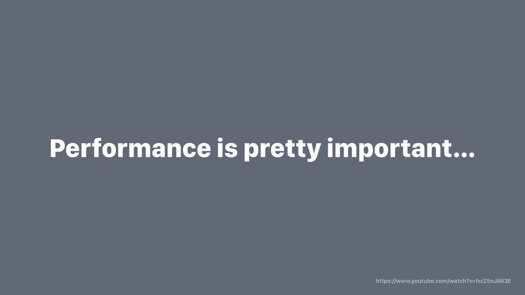 Performance is pretty important… https://www.yo...