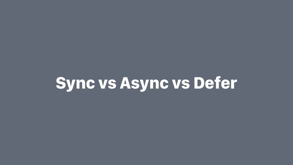 Sync vs Async vs Defer