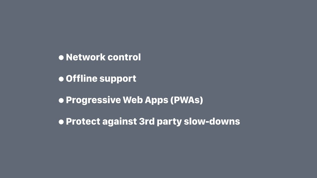 •Network control •Offline support •Progressive ...