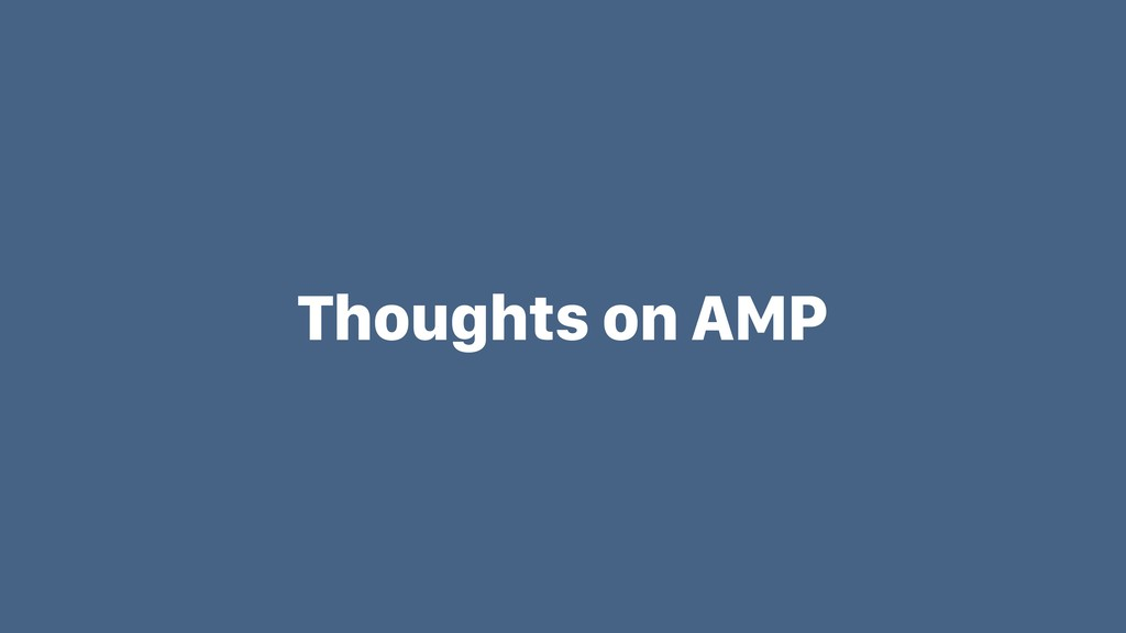 Thoughts on AMP