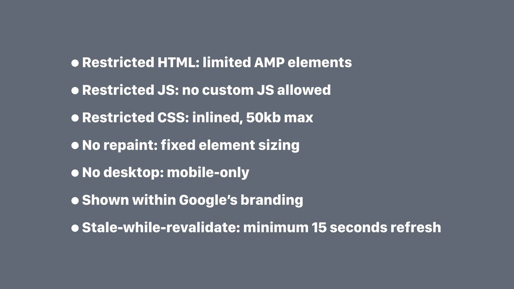 •Restricted HTML: limited AMP elements •Restric...