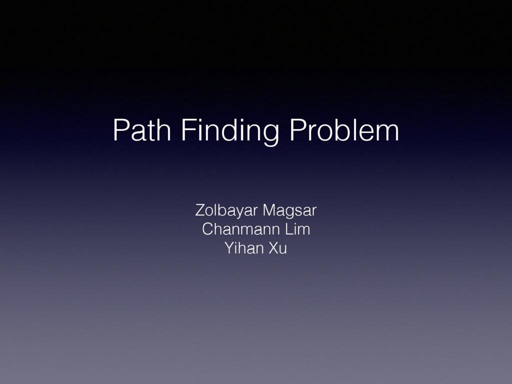 Path Finding Problem Zolbayar Magsar Chanmann L...