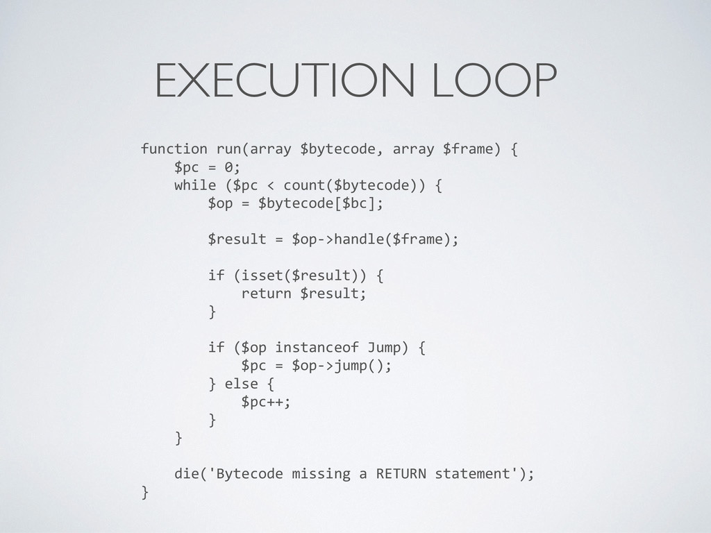 EXECUTION LOOP function run(array $bytecode, ar...