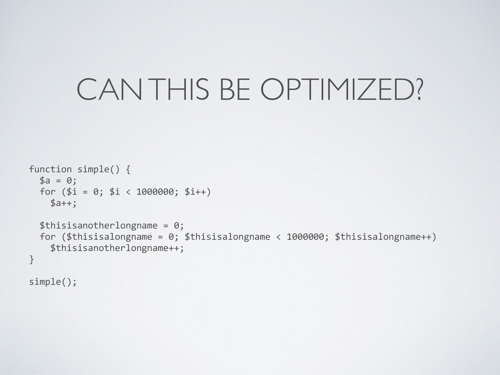 CAN THIS BE OPTIMIZED? function simple() { $a =...