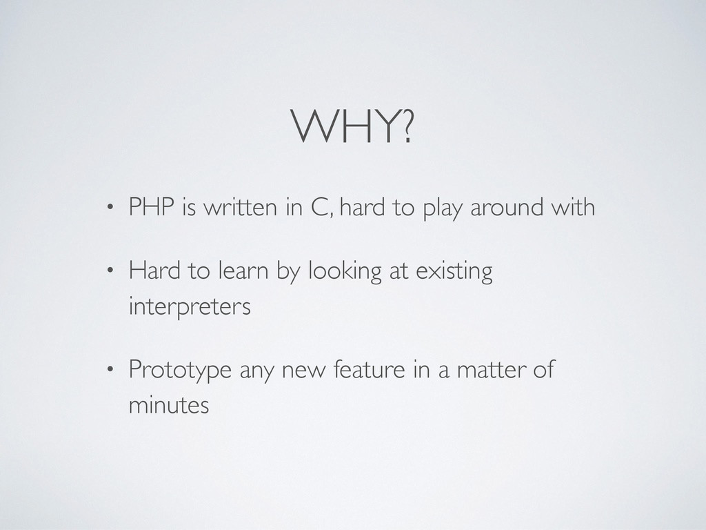 WHY? • PHP is written in C, hard to play around...