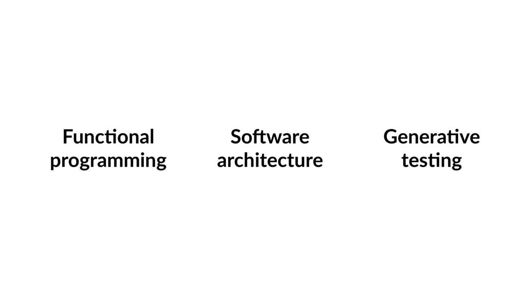 Func%onal programming Genera%ve tes%ng So5ware...