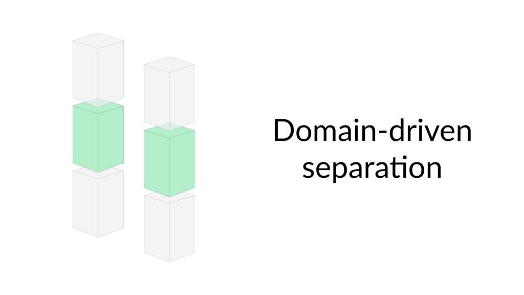 Domain-driven separa9on