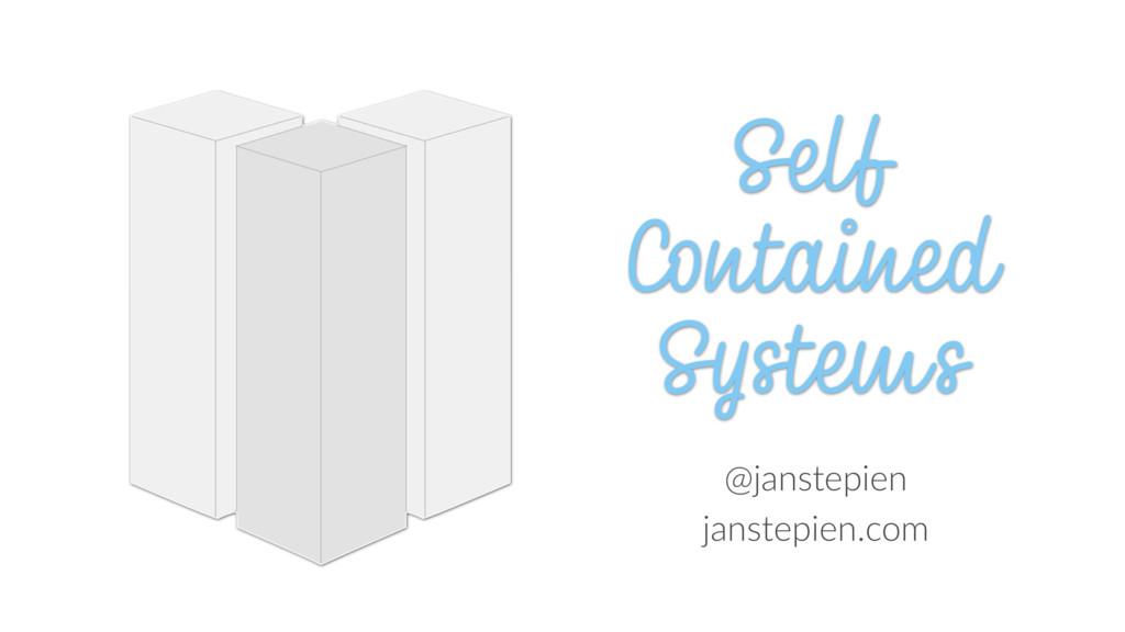 Self Contained Systems @janstepien janstepien.c...