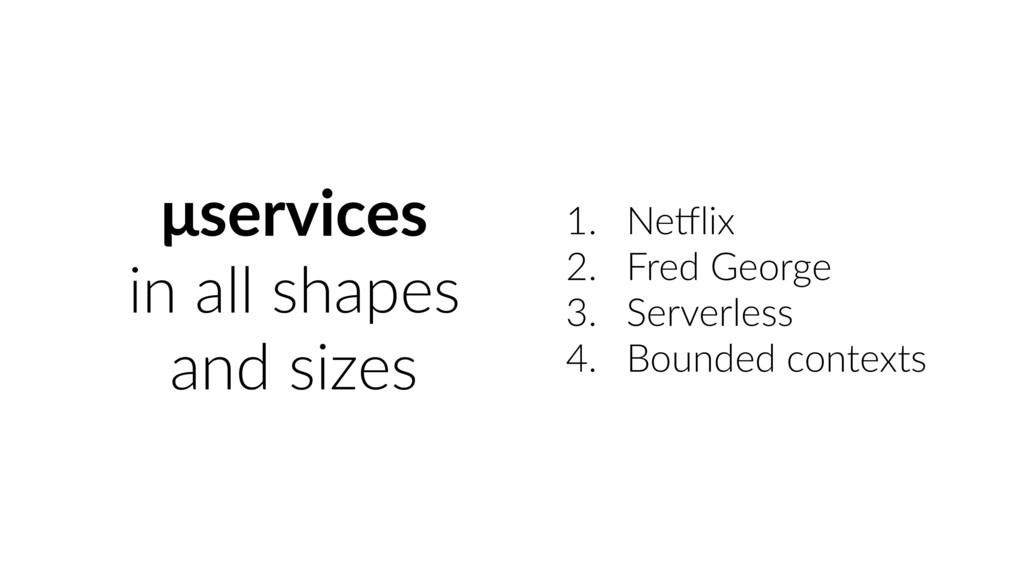 μservices in all shapes and sizes 1. Ne0lix 2. ...