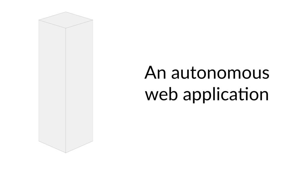 An autonomous web applica9on