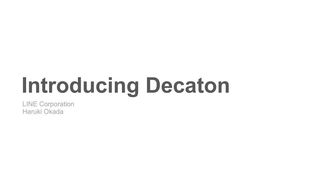 Introducing Decaton LINE Corporation Haruki Ok...
