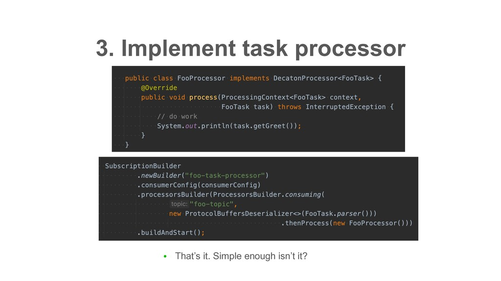 3. Implement task processor ● That's it. Simple...