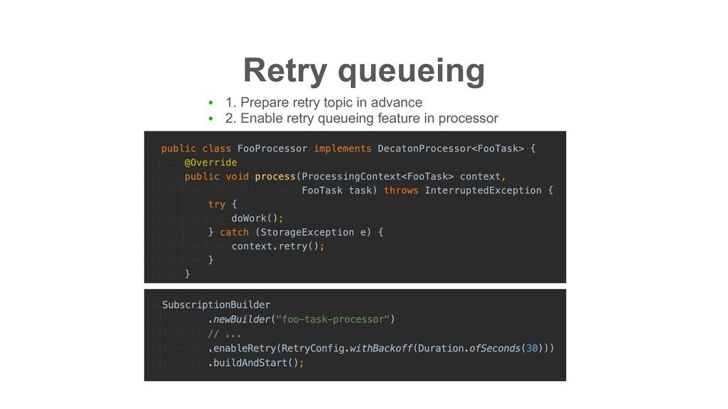 Retry queueing ● 1. Prepare retry topic in adva...