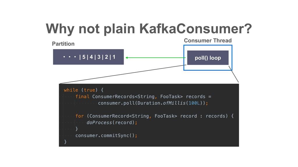 Why not plain KafkaConsumer? ɾɾɾ | 5 | 4 | 3 | ...