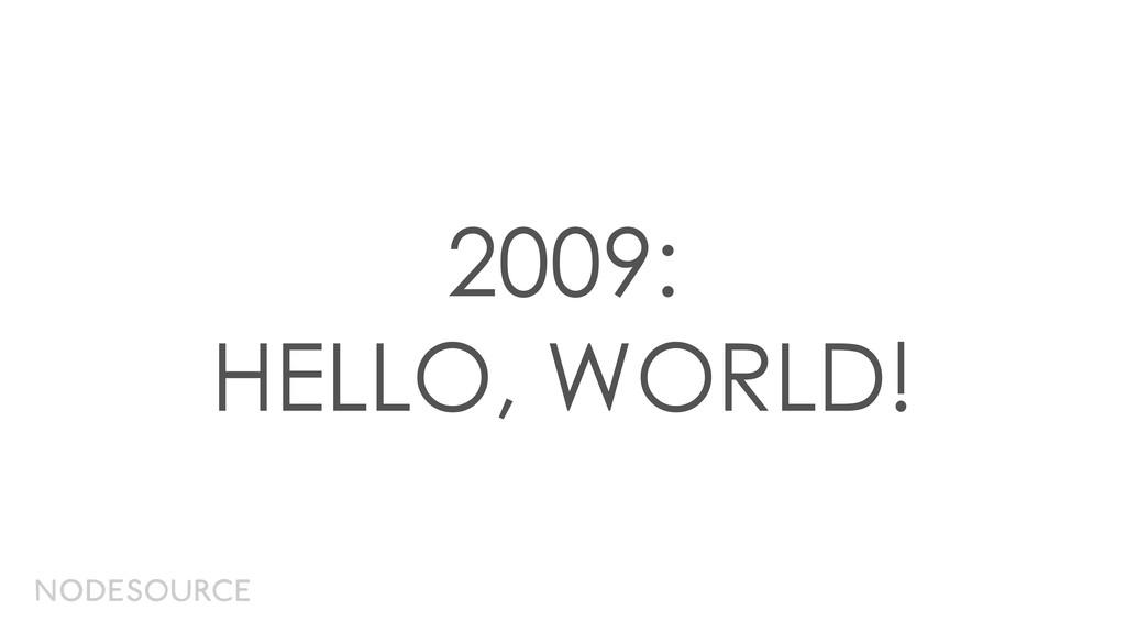 2009: HELLO, WORLD!