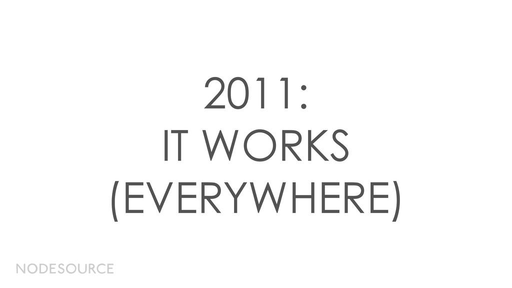 2011: IT WORKS (EVERYWHERE)