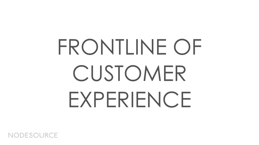 FRONTLINE OF CUSTOMER EXPERIENCE