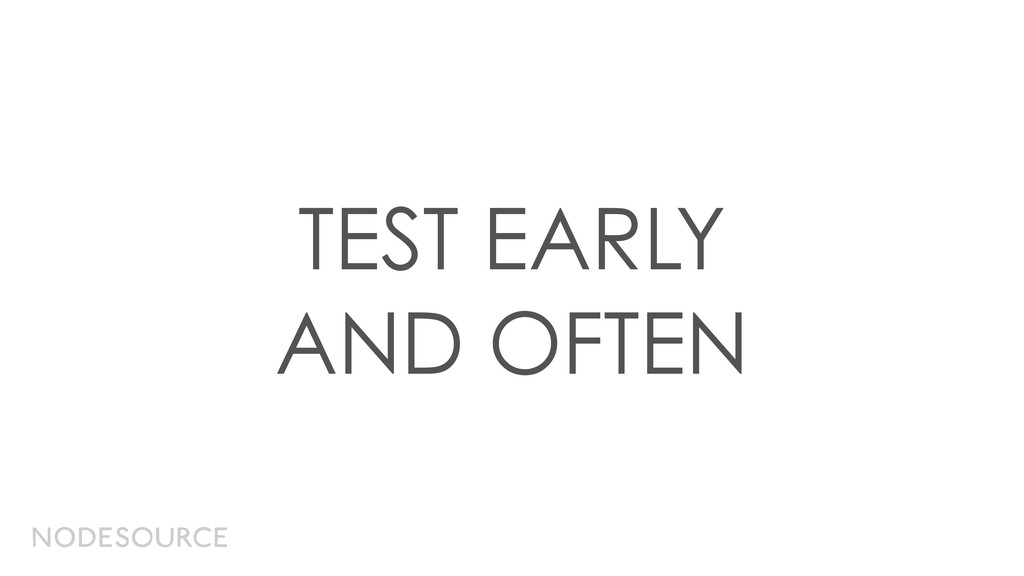 TEST EARLY AND OFTEN