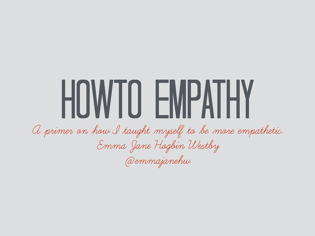 HOWTO Empathy A primer on how I taught myself t...
