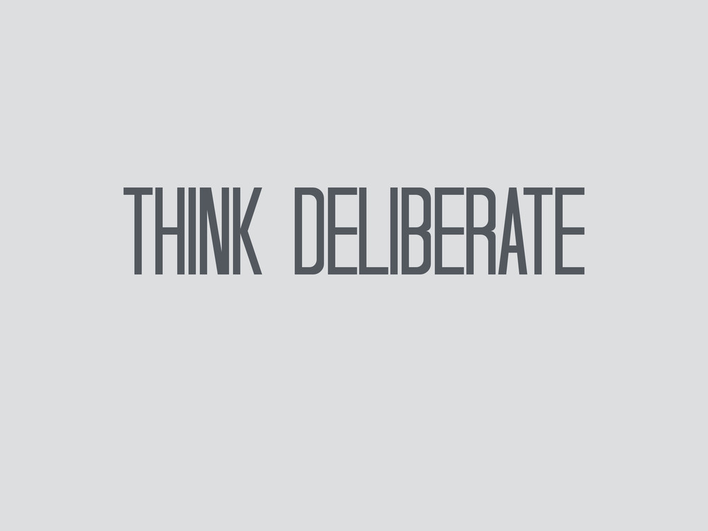 Think Deliberate