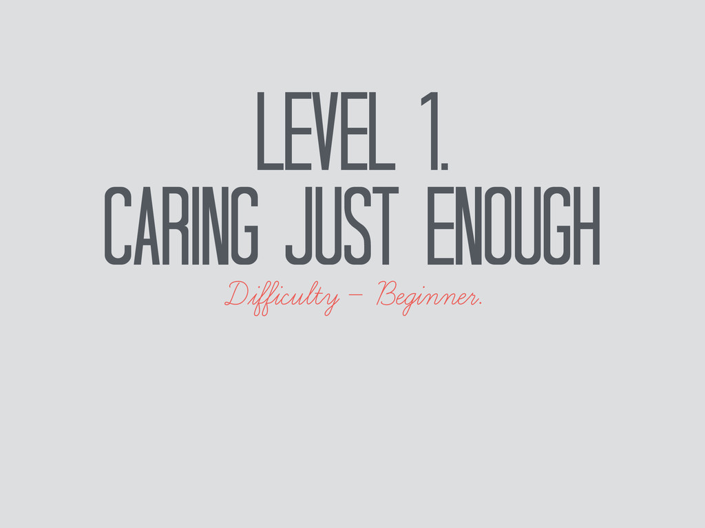 Level 1. Caring just enough Difficulty — Beginne...