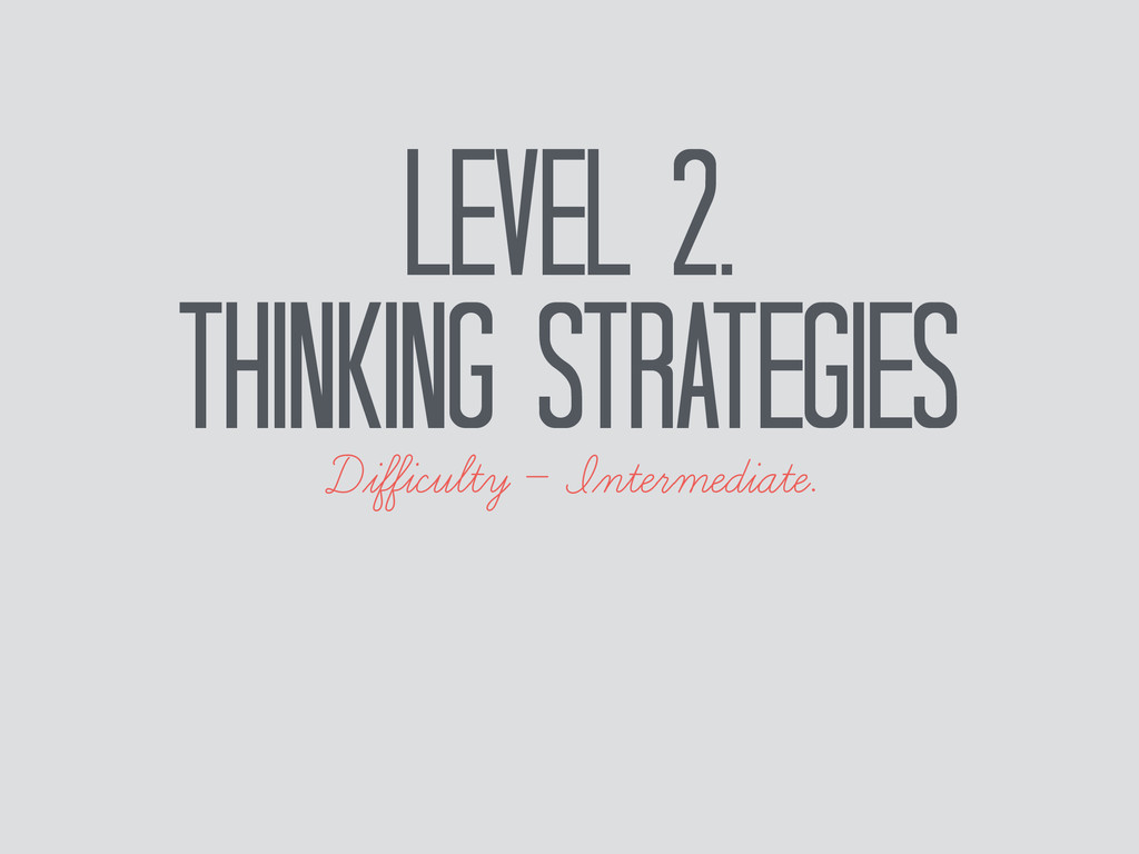 Level 2. Thinking Strategies Difficulty — Interm...