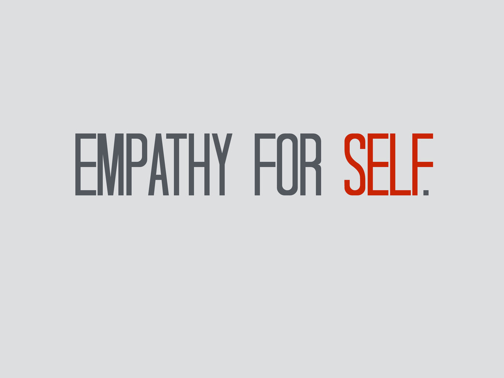 Empathy for self.