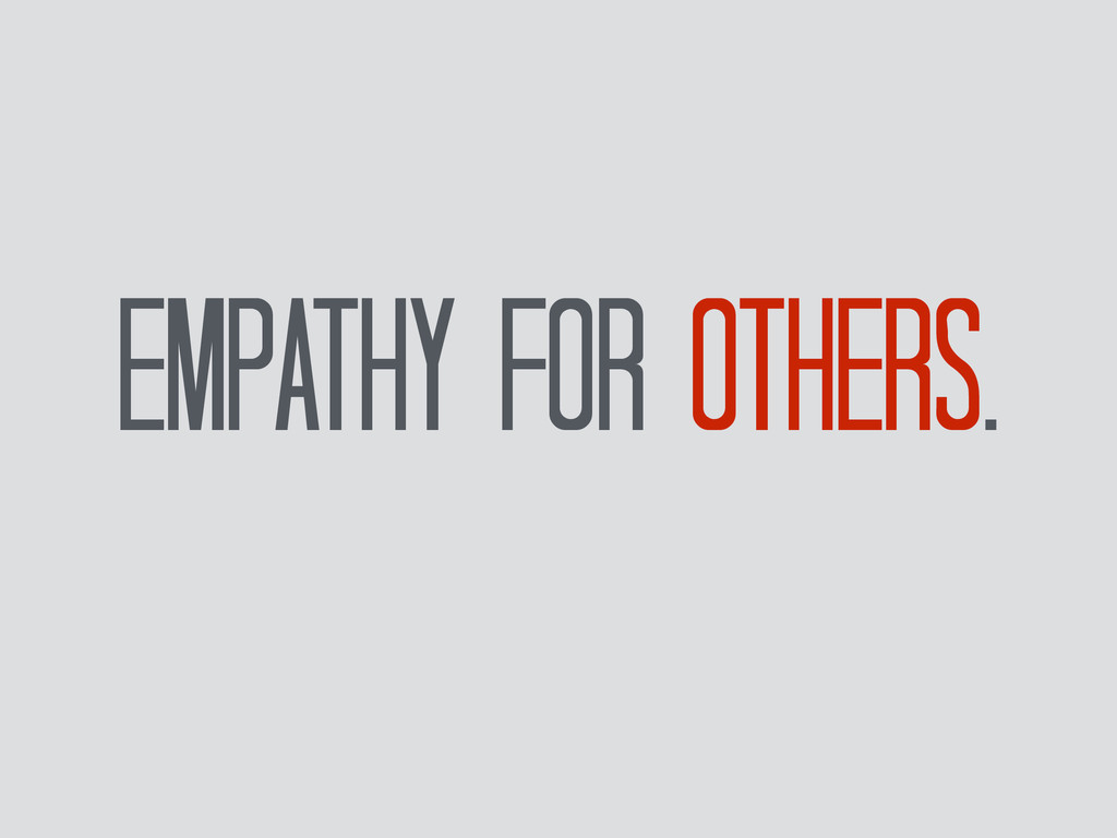 Empathy for others.