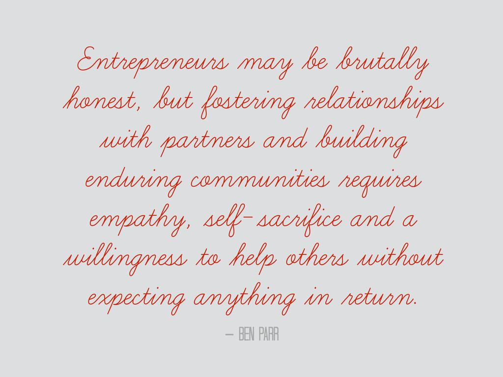 – Ben Parr Entrepreneurs may be brutally honest...