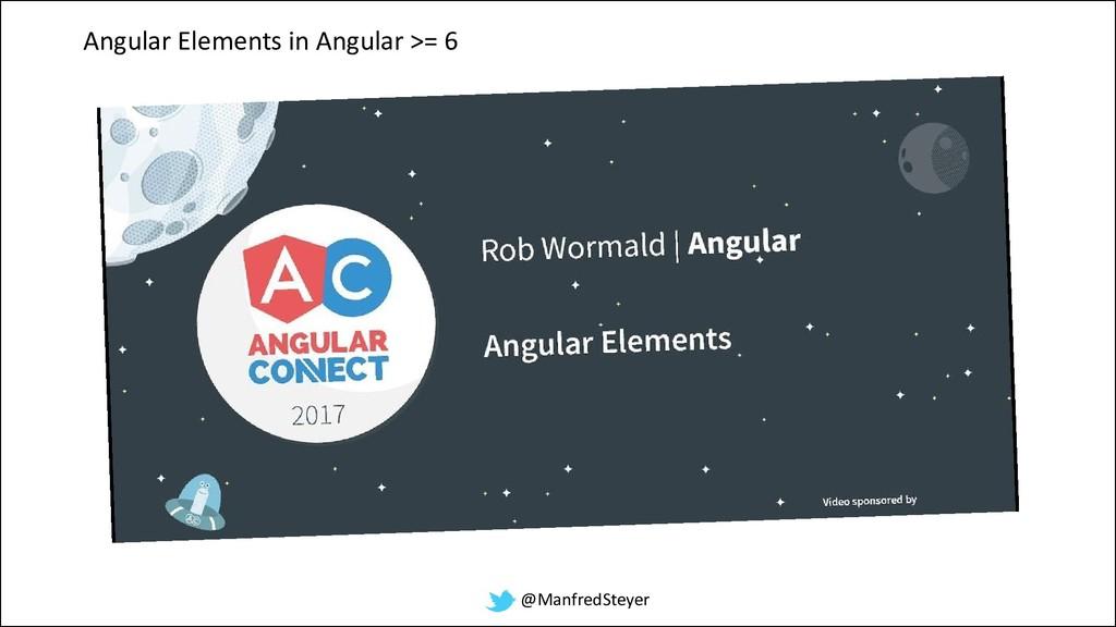 @ManfredSteyer Angular Elements in Angular >= 6