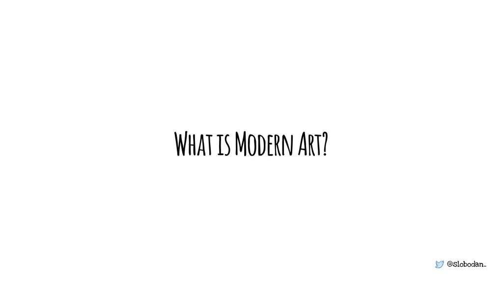 @slobodan_ What is Modern Art?