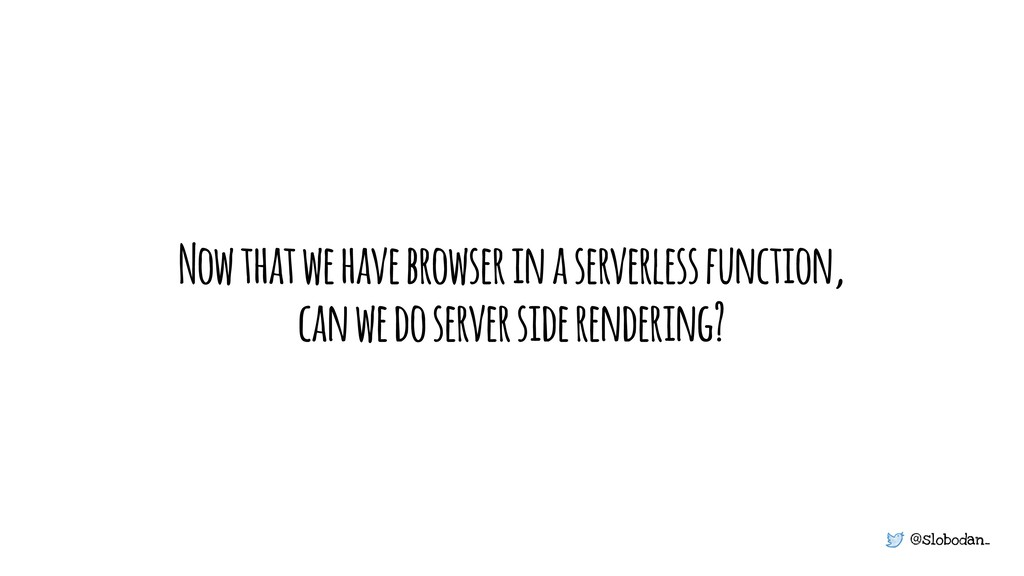 @slobodan_ Now that we have browser in a server...