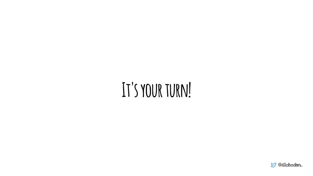@slobodan_ It's your turn!