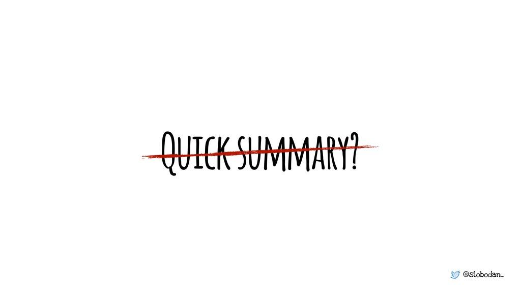 @slobodan_ Quick summary?