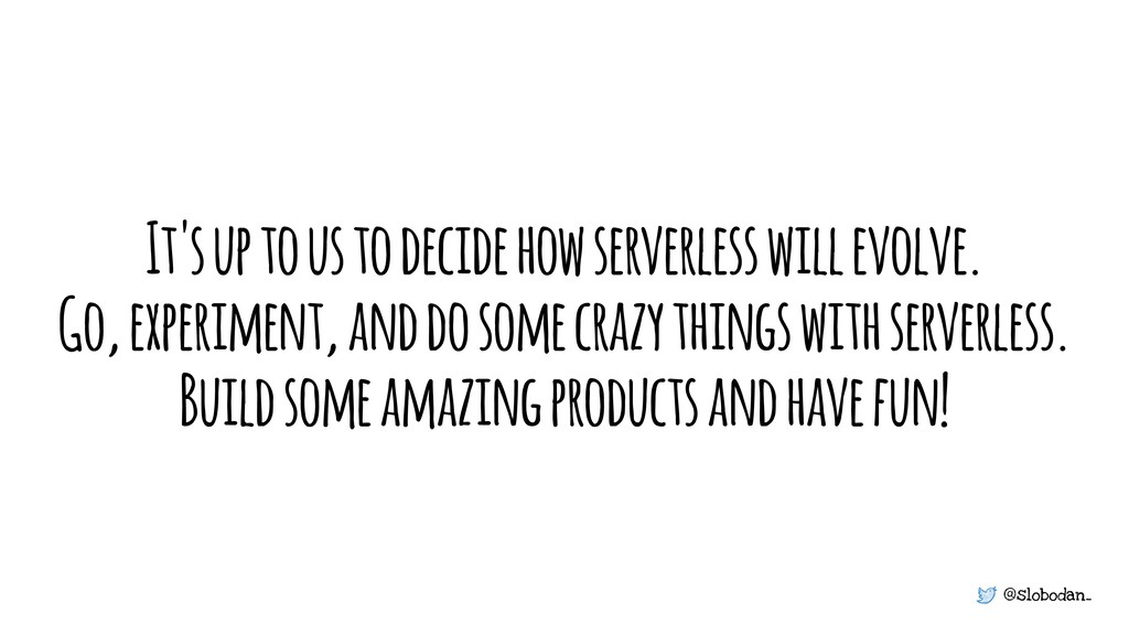 @slobodan_ It's up to us to decide how serverle...