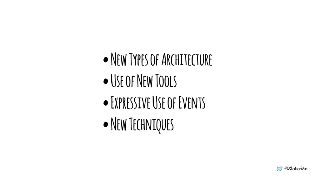 @slobodan_ • New Types of Architecture • Use of...