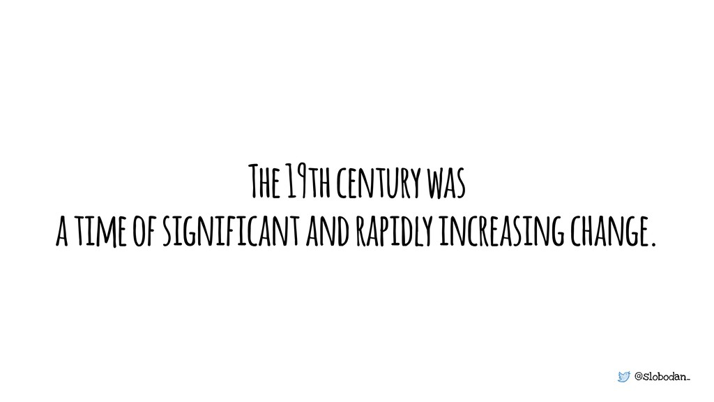 @slobodan_ The 19th century was a time of signi...