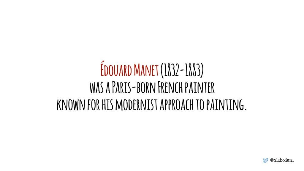 @slobodan_ Édouard Manet (1832-1883) was a Pari...