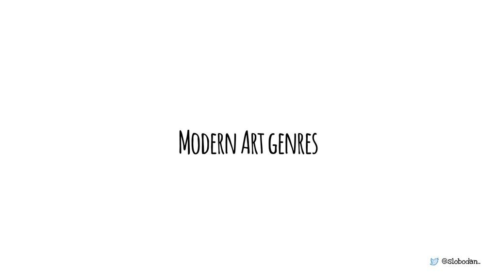 @slobodan_ Modern Art genres