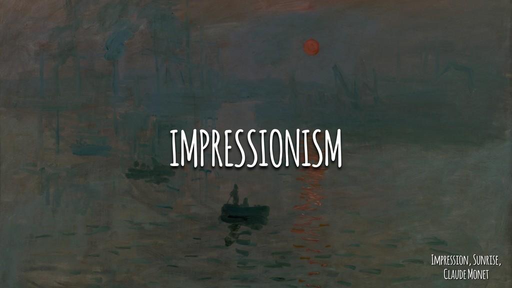 IMPRESSIONISM Impression, Sunrise, Claude Monet