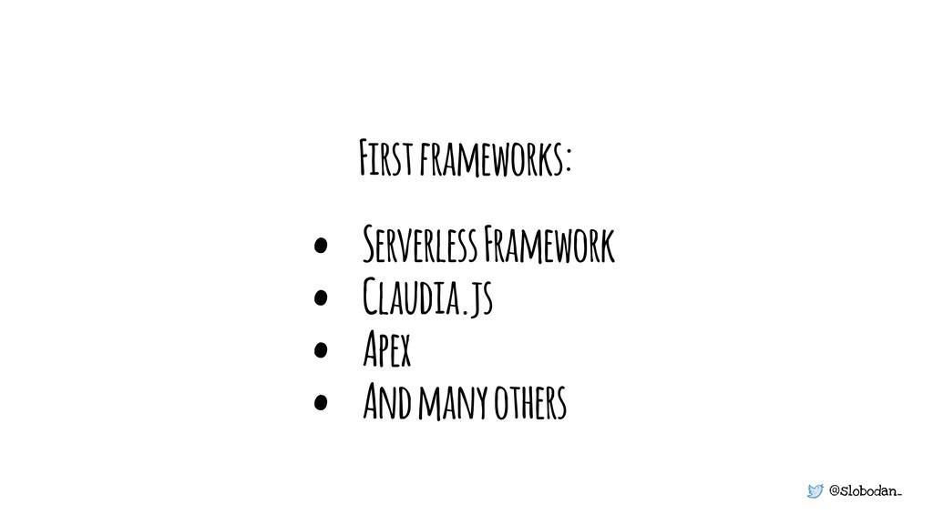 @slobodan_ First frameworks: • Serverless Frame...