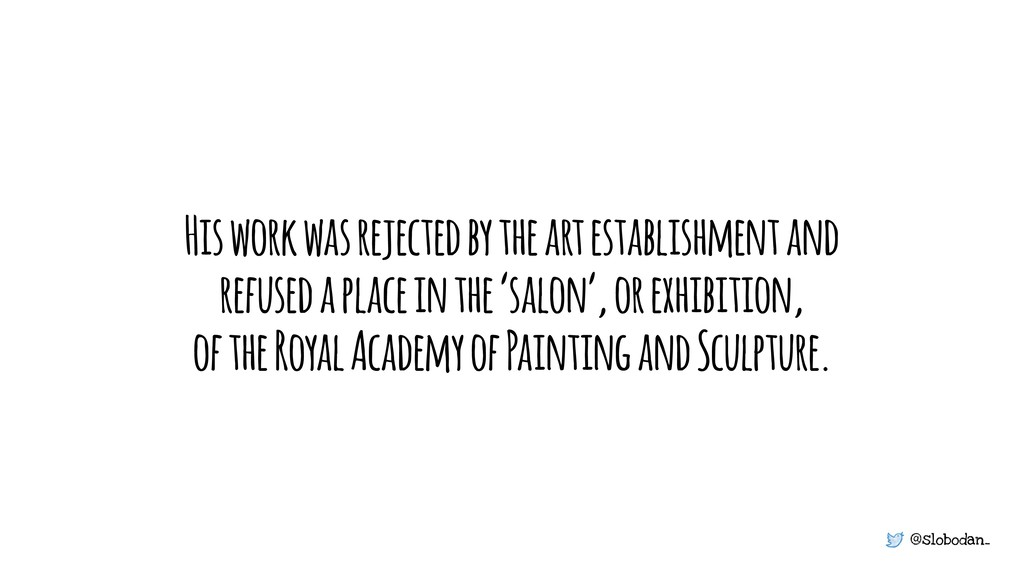 @slobodan_ His work was rejected by the art est...