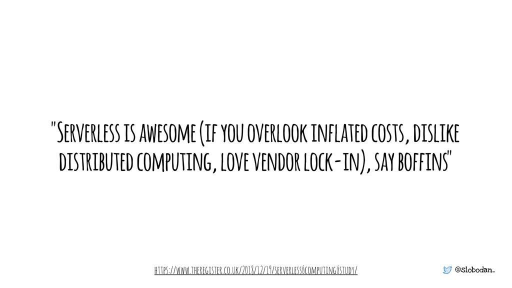 "@slobodan_ ""Serverless is awesome (if you overl..."