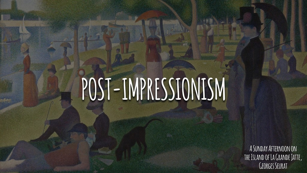 POST-IMPRESSIONISM A Sunday Afternoon on the Is...