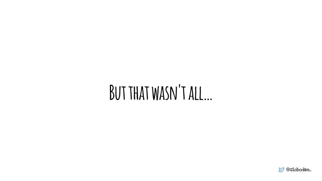 @slobodan_ But that wasn't all…