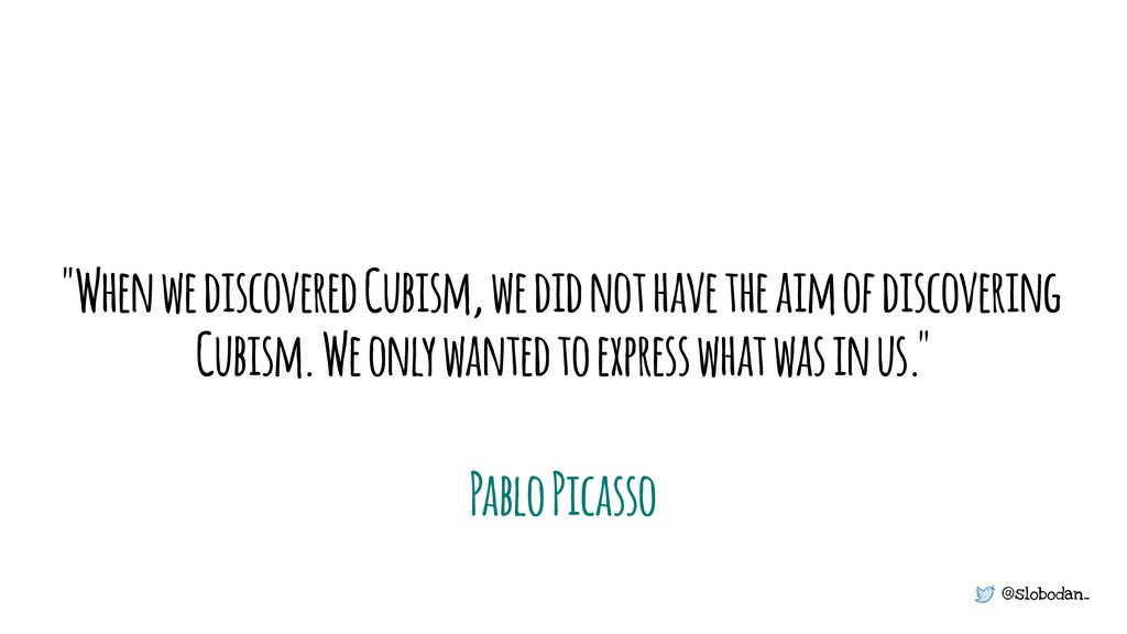 "@slobodan_ ""When we discovered Cubism, we did n..."