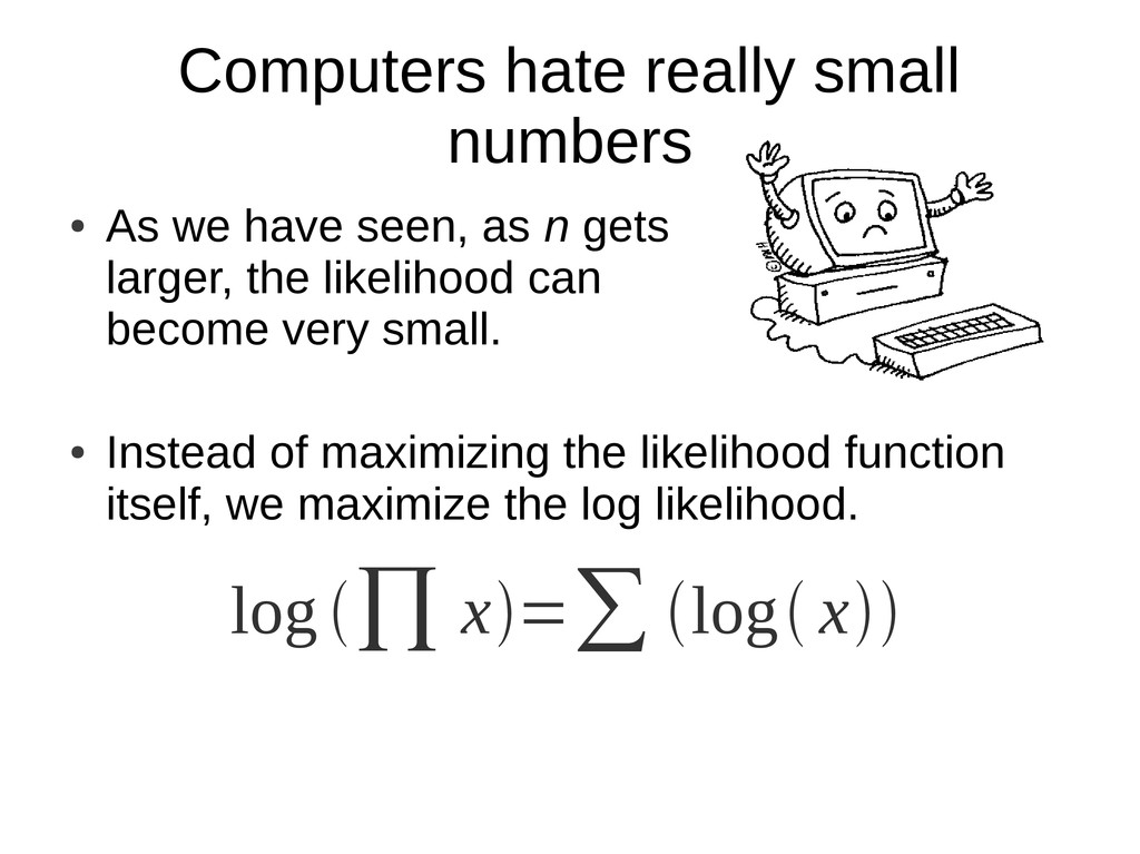 Computers hate really small numbers ● As we hav...