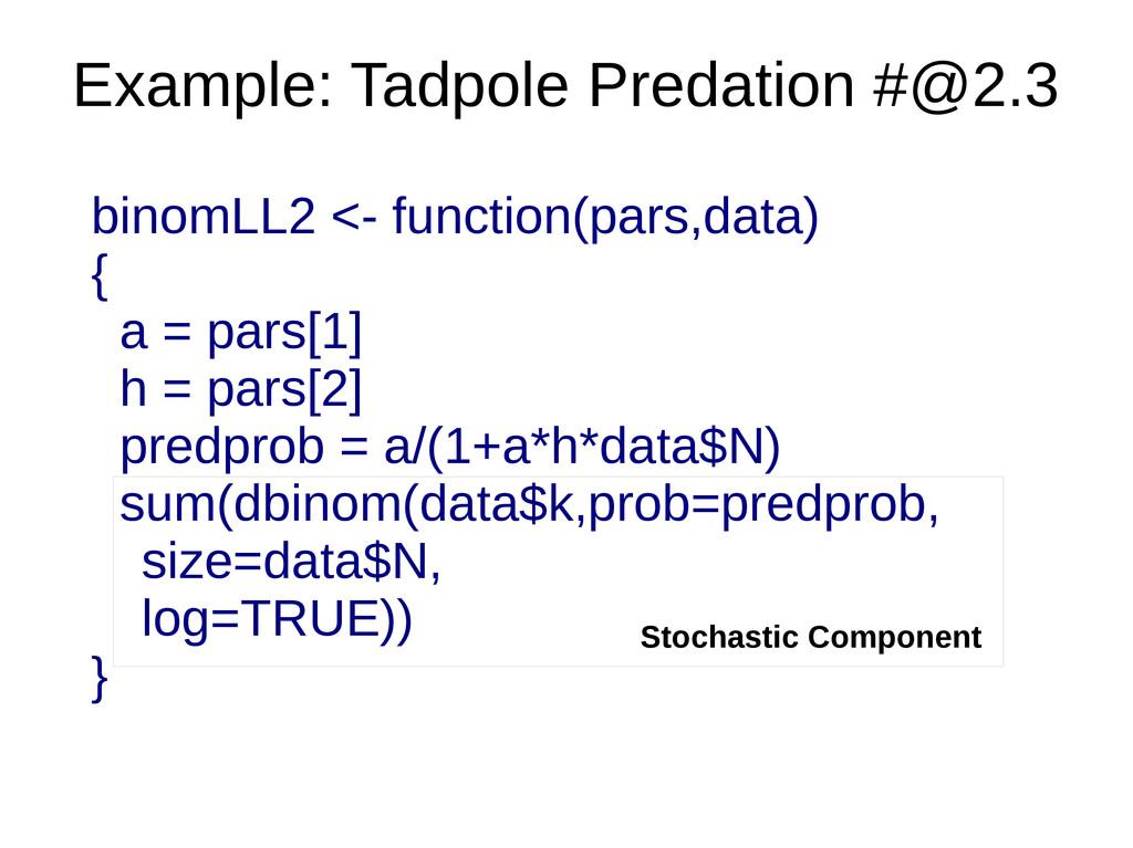 binomLL2 <- function(pars,data) { a = pars[1] h...
